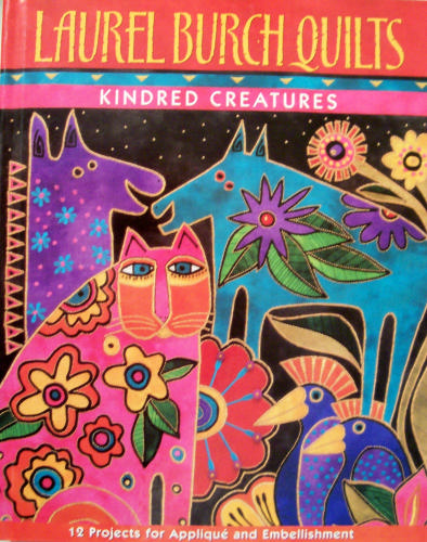 Laurel Burch Quilts Kindred Creatures 12 Projects for Applique and Embellishments